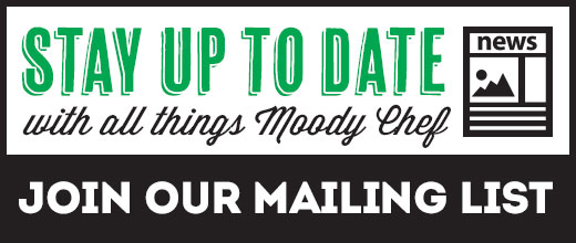 join the moody chef mailing list